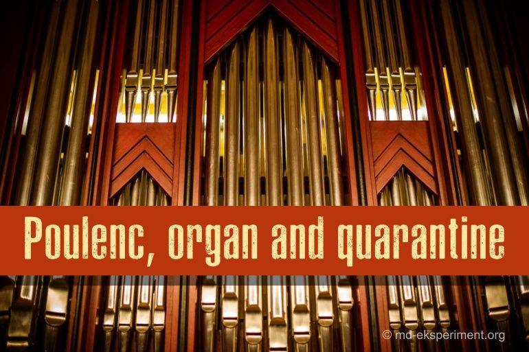 Poulenc, organ and quarantine. Olenka Matselyukh